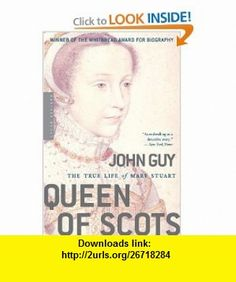 Queen of Scots The True Life of Mary Stuart (9780618619177) John Guy , ISBN-10: 0618619178  , ISBN-13: 978-0618619177 ,  , tutorials , pdf , ebook , torrent , downloads , rapidshare , filesonic , hotfile , megaupload , fileserve