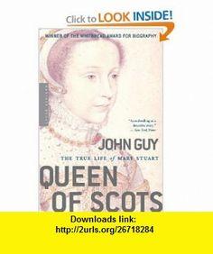 Queen of Scots The True Life of Mary Stuart (9780618619177) John Guy , ISBN-10: 0618619178  , ISBN-13: 978-0618619177 ,  , tutorials , pdf , ebook , torrent , downloads , rapidshare , filesonic , hotfile , megaupload , fileserve