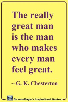 Top 20 Inspirational Quotes For Modern Living The really great man is the man who makes every man feel great. Click The Pin For More Inspirational Quotes. Great Man Quotes, Motivational Quotes For Men, Meant To Be Quotes, Quotes To Live By, Funny Quotes, Inspirational Quotes, Change Quotes, Encouragement Quotes, Wisdom Quotes
