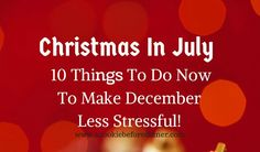It is July but Christmas is right around the corner. Here is an amazing Christmas In July to do list!
