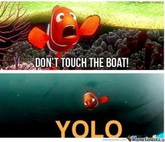 YOLO because YOLO. Have i mentioned how annoying YOLO is? We know you only live once people but still this is pretty funny. This Is Your Life, Never Stop Dreaming, Just Dream, To Infinity And Beyond, Disney Memes, Disney Quotes, Funny Disney, Finding Nemo, Have A Laugh