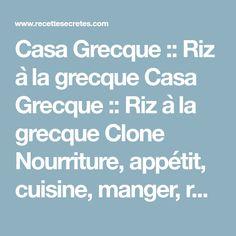 Casa Grecque :: Riz à la grecque Casa Grecque :: Riz à la grecque Clone Nourriture, appétit, cuisine, manger, recettes, recette, recete, cuisine, simple, suggestions, bouffe, manger, cuisinier, débutant, desserts, repas, dinner, déjeuner, soupes, soupe, suggestion, cuisine simple, barbecue, bbq, boissons, confiture, marinade, dessert, entree, entrée, fondue, lunche, lunchs, legumes, légumes, tarte, gâteau, marinade, pâtes, pizza, poisson, crustacés, bœuf, porc, poulet, volaille, veau, ... Valeur Nutritive, Rice, Cooker Recipes, Parboiled Rice, Poultry, Cook, Jim Rice