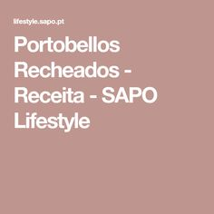 Portobellos Recheados - Receita - SAPO Lifestyle