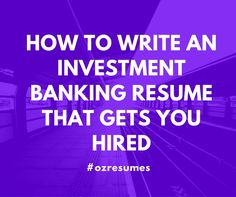 How to write an Investment Banking Resume in Singapore that Gets You Hired http://ow.ly/ZhS3302YWZ1 #ozresumes #resumewritersingapore