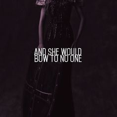 And she would bow to no one
