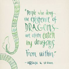 """Great author and it's true-- if you don't acknowledge the existence of your own """"dragon"""", it might just kick your ass. Own it, tame it and learn to live with it."""