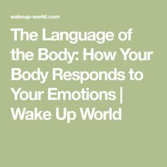 The Language of the Body: How Your Body Responds to Your Emotions | Wake Up World
