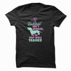My Dachshund Isnt Spoiled, Order HERE ==> https://www.sunfrog.com/Pets/My-Dachshund-isnt-spoiled--Breed.html?id=41088 #christmasgifts #xmasgifts #dachshundlovers