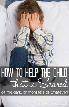 How to help a child that is scared (of the dark, monsters or whatever else is on their minds!) Four ways to encourage your child and help them handle their fears.