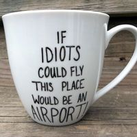 Double Sided Sarcastic Coffee Mug Idiots Could Fly by betwixxt