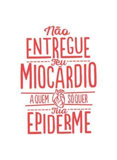 Não entregue teu miocárdio a quem só quer tua epiderme