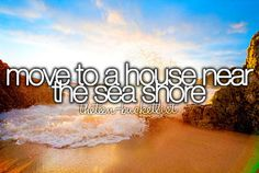 Move to a house near the sea shore.
