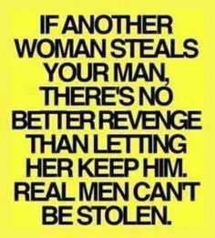 You can't steal a man that his wife left!!! He wasn't a man and never will be. Have fun taking care of him. :)
