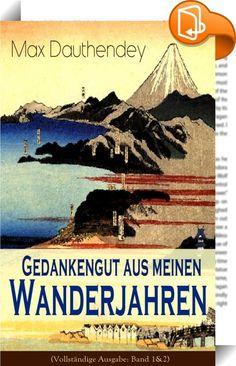 """Gedankengut aus meinen Wanderjahren (Vollständige Ausgabe: Band 1&2)    ::  Dieses eBook: """"Gedankengut aus meinen Wanderjahren (Vollständige Ausgabe: Band 1&2)"""" ist mit einem detaillierten und dynamischen Inhaltsverzeichnis versehen und wurde sorgfältig korrekturgelesen. Max Dauthendey (1867-1918) war ein deutscher Dichter und Maler. Die von Farben und Tönen bestimmte ungebundene und rhythmische Lyrik und Prosa machte Dauthendey zu einem der bedeutendsten Vertreter des Impressionismus ..."""