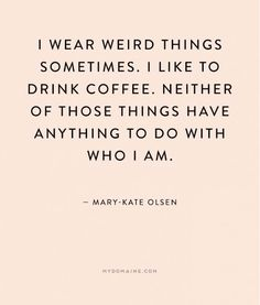 """""""I wear weird things sometimes. I like to drink coffee. Neither of those things have anything to do with who I am."""" - Mary-Kate Olsen // #MyDomaineQuotes #NationalCoffeeDay"""