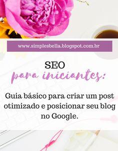 SEO para iniciantes - Saiba como criar um post otimizado e melhore seu posicionamento no Google com esse guia bem simples.