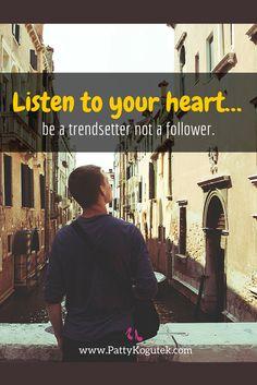 Listen to your heart... <3 http://pattykogutek.com/inspirational-insights/