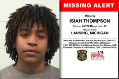 ISIAH THOMPSON, Age Now: 17, Missing: 07/02/2016. Missing From LANSING, MI. ANYONE HAVING INFORMATION SHOULD CONTACT: Osceola County Sheriff's Office (Michigan) 1-231-832-2288.
