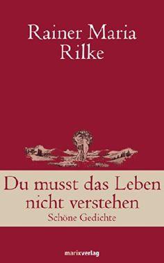 Du musst das Leben nicht verstehen: Schöne Gedichte von Rainer Maria Rilke, http://www.amazon.de/dp/3865392989/ref=cm_sw_r_pi_dp_f1j3tb0DFW64B