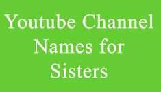 Youtube Channel Names for Sisters