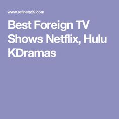 Best Foreign TV Shows Netflix, Hulu KDramas