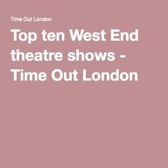 Top ten West End theatre shows - Time Out London