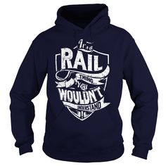 It's a RAIL Thing, You Wouldn't Understand T-Shirts, Hoodies. GET IT ==► https://www.sunfrog.com/Names/Its-a-RAIL-Thing-You-Wouldnt-Understand-Navy-Blue-Hoodie.html?id=41382