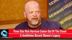 Pawn Star Rick Harrison Comes Out Of The Closet & Annihilates Barack Obama's Legacy(VIDEO)! - YouTube