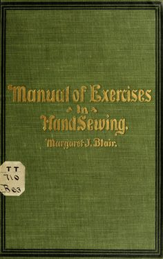 """""""Manual of Exercises in Hand Sewing, First Edition"""" by: Margaret J. Blair (1904) 