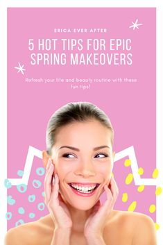 5 Hot Tips for Epic Spring Makeovers. Refresh your home, skin, and makeup beauty routine this spring with these hot tips for beauty trends and tips for women.