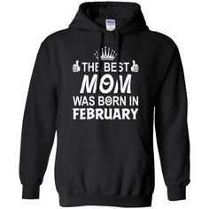 Mother s Day The Best Mom Was Born In February Hoodies Sweatshirts