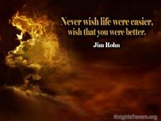 """""""Never wish life were easier, wish that you were better."""" -Jim Rohn inspirational quote desktop wallpaper (click to download)"""