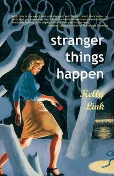 FICTION/FANTASY/SHORT STORIES: Stranger Things Happen by Kelly Link