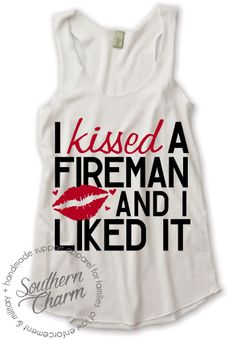 Southern Charm Designs - I Kissed a Fireman and I Liked It Top, $29.00 (http://www.shopsoutherncharmdesigns.com/i-kissed-a-fireman-and-i-liked-it-top/)