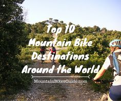 Take a look at the top ten mountain bike destinations from around the world.