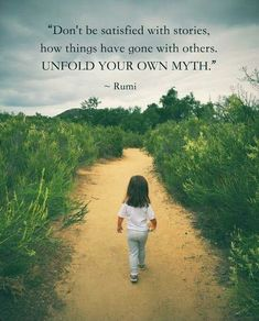 Don't be satisfied with stories, how things have gone with others. unfold your own myth. - Rumi poet and persian sufi master Rumi Poem, Rumi Quotes, Spiritual Quotes, Wisdom Quotes, Inspirational Quotes, Poet Rumi, Positive Quotes, Kahlil Gibran, Beautiful Words
