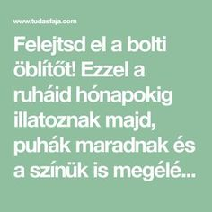 Felejtsd el a bolti öblítőt! Ezzel a ruháid hónapokig illatoznak majd, puhák maradnak és a színük is megélénkül! Household Cleaners, Good To Know, Diy Projects, Marvel, Cleaning, Homemade, Health, Tips, Home Decor
