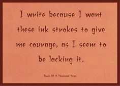 """I write because I want these ink strokes to give me courage, as I seem to be lacking it."" BOOK OF A THOUSAND DAYS ‪#‎books‬ ‪#‎reading‬ ‪#‎writing‬"