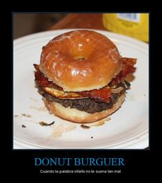Donut Burger   Don't knock it til you try because I've had it and its GREAT!