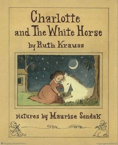 ¤ Charlotte and the White Horse by Ruth Krauss, pictures by Maurice Sendak. (cover)