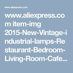 www.aliexpress.com item-img 2015-New-Vintage-industrial-lamps-Restaurant-Bedroom-Living-Room-Cafe-lights-Edison-Wood-loft-chandelier 32410089733.html