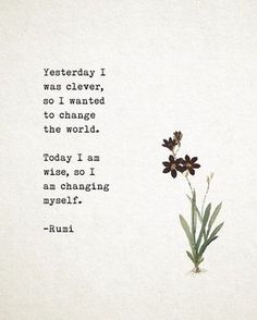 Rumi Poetry art, Yesterday I was smart and wanted to change the world, poetry . Rumi Poetry art, Y Motivacional Quotes, Wisdom Quotes, Words Quotes, Motivational Sayings, Wisdom Books, Empty Quotes, Fall Quotes, Funny Quotes, Poesia Rumi