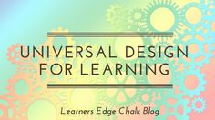 Do you want to find a way to reach every student in your classroom?  Are you trying to figure out how to decrease barriers to learning? Consider Universal Design for Learning!
