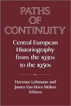 Paths of Continuity: Central European Historiography from the 1930s to the 1950s (Hartmut Lehmann & James Melton) / DD86 .P38 2002 / http://catalog.wrlc.org/cgi-bin/Pwebrecon.cgi?BBID=16533763