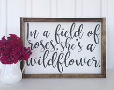 In a field of roses, she's a wildflower | Painted Wood Sign | Farmhouse Decor | Girl Decor | Girl Room Decor | quotes, Farmhouse Style Decor,  Inspirational, home decor, diy decor, living room, farmhouse, family room, dining room, bedroom, nursery, bathro