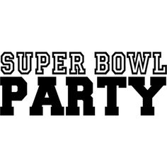 Super Bowl Party text ❤ liked on Polyvore featuring phrase, quotes, saying and text