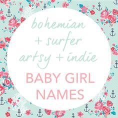 Bohemian. Surfer. Indie. Artsy // Baby Girl Names Part 2 http://gypsyheartdreams.blogspot.com/2015/03/bohemian-surfer-indie-artsy-baby-girl.html