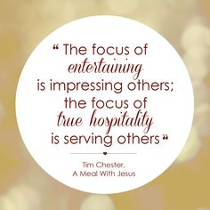 The focus of entertaining is impressing others; the focus of true hospitality is serving others. Hospitality Quotes, Southern Hospitality, Southern Charm, Great Quotes, Quotes To Live By, Inspirational Quotes, Work Quotes, Motivational, Mary And Martha