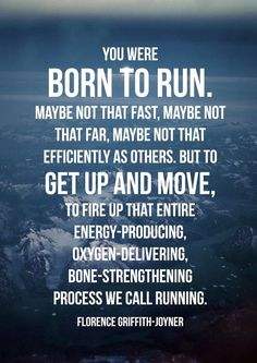 You Were Born To Run. #Running #Motivation