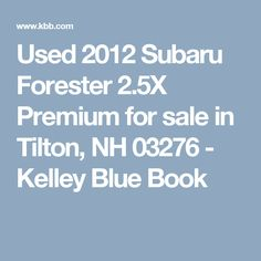 Used 2012 Subaru Forester 2.5X Premium for sale in Tilton, NH 03276 - Kelley Blue Book